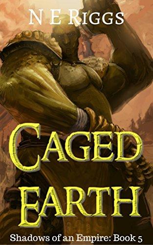 Caged Earth Shadows of an Empire book 5 NE Riggs