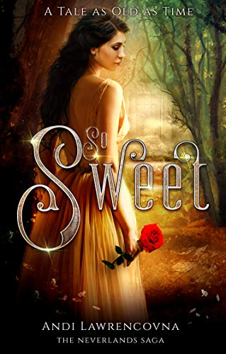 Andi So Sweet A Tale as Old as Time The Never Lands Saga